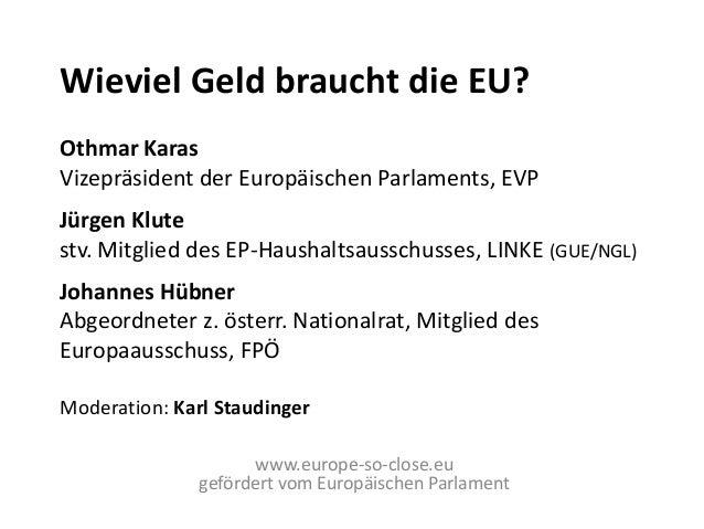 Wieviel Geld braucht die EU?Othmar KarasVizepräsident der Europäischen Parlaments, EVPJürgen Klutestv. Mitglied des EP-Hau...