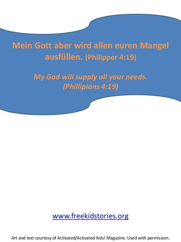 Mein Gott aber wird allen euren Mangel ausfüllen. (Philipper 4:19) My God will supply all your needs. (Phillipians 4:19) w...