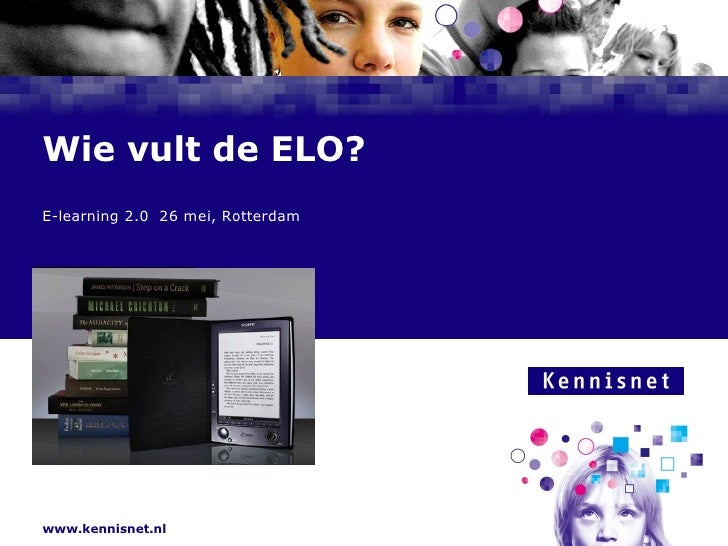 Wie vult de ELO? E-learning 2.0  26 mei, Rotterdam Frans Schouwenburg  Sectormanager po-vo