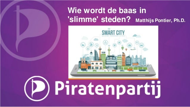 Wie wordt de baas in 'slimme' steden? Matthijs Pontier, Ph.D.