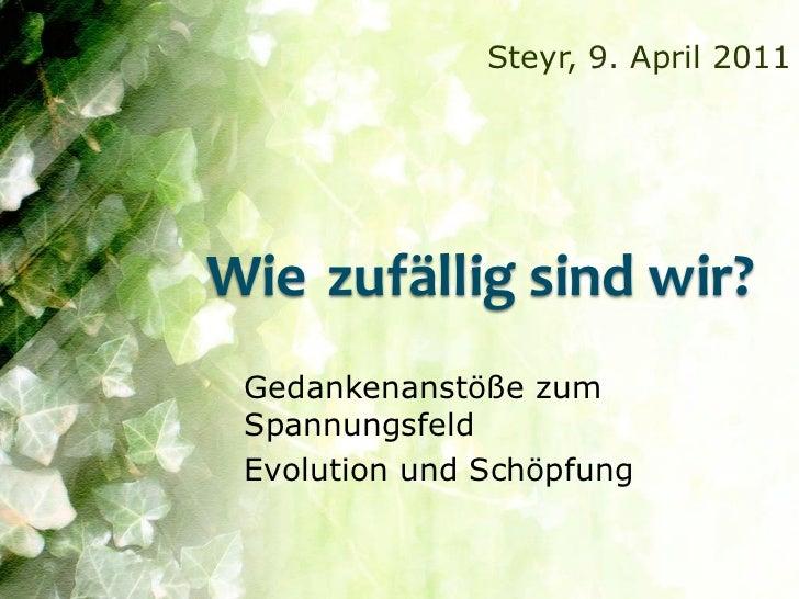 Steyr, 9. April 2011Wie zufällig sind wir? Gedankenanstöße zum Spannungsfeld Evolution und Schöpfung