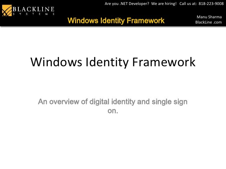 Windows Identity Framework<br />An overview of digital identity and single sign on.<br />