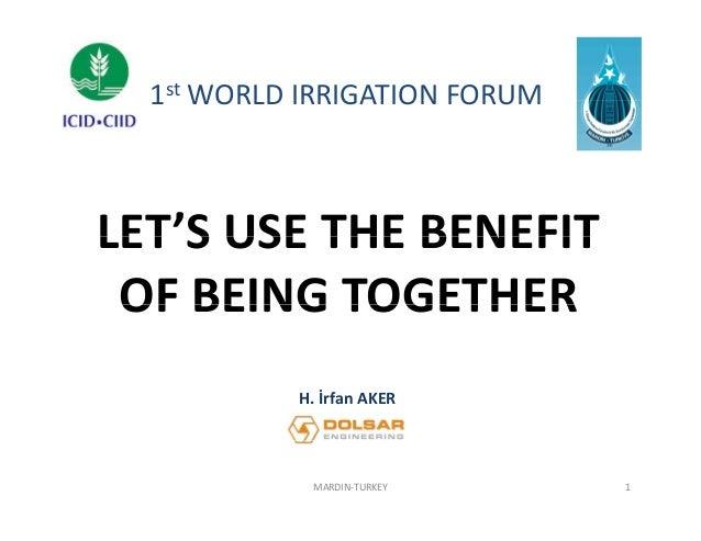 1st WORLD IRRIGATION FORUM WORLDIRRIGATIONFORUM  LET SUSETHEBENEFIT LET'S USE THE BENEFIT OFBEINGTOGETHER OF BEING...