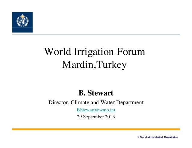 World Irrigation Forum Mardin,Turkey Mardin Turkey B. Stewart Director, Director Climate and Water Department BStewart@wmo...