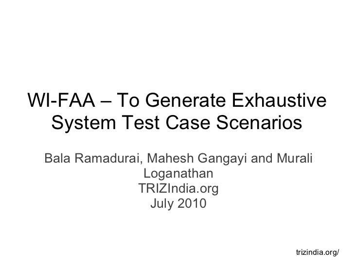 Bala Ramadurai, Mahesh Gangayi and Murali Loganathan TRIZIndia.org July 2010 trizindia.org/ WI-FAA – To Generate Exhaustiv...
