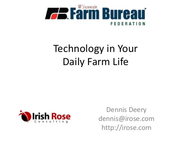 Technology in Your  Daily Farm Life           Dennis Deery         dennis@irose.com          http://irose.com