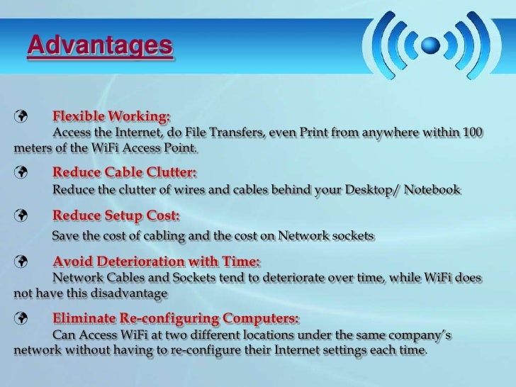 advantages and disadvantages of wireless fidelity Information on disadvantages of wireless networks, how wireless networks are  vulnerable to unauthorized access, and other major disadvantages to wireless.