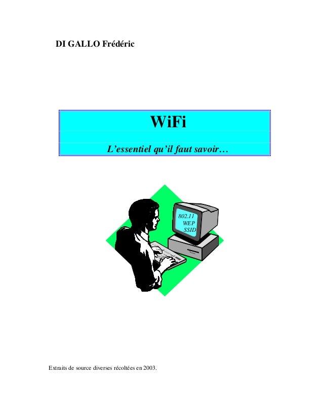 DI GALLO Frédéric WiFi L'essentiel qu'il faut savoir… Extraits de source diverses récoltées en 2003. 802.11 WEP SSID