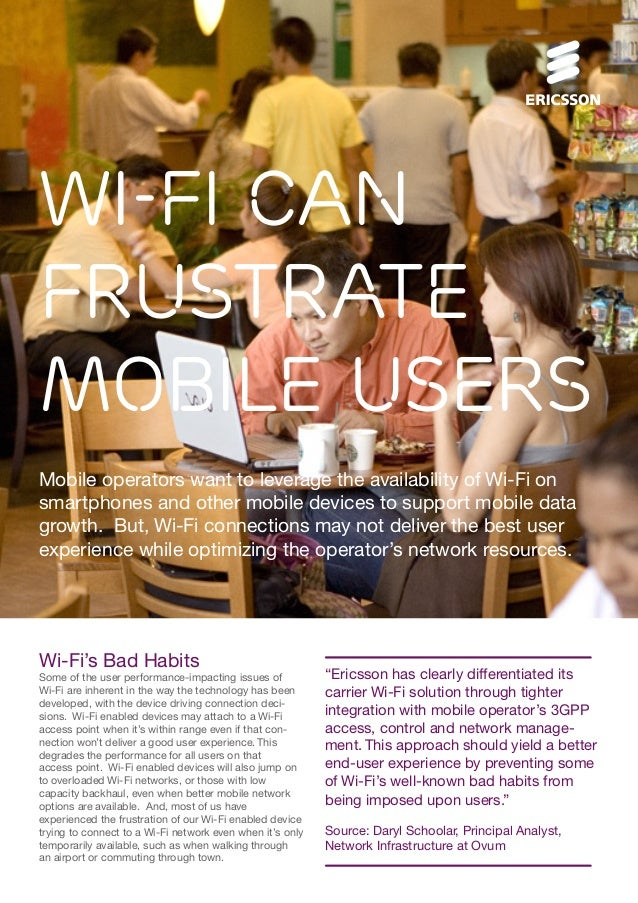 Wi-Fi Can Frustrate Mobile Users Mobile operators want to leverage the availability of Wi-Fi on smartphones and other mobi...