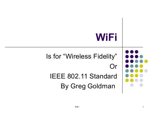 """WiFi 1 WiFi Is for """"Wireless Fidelity"""" Or IEEE 802.11 Standard By Greg Goldman"""