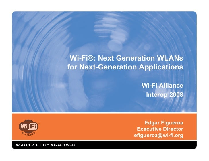Wi-Fi®: Next Generation WLANs                            for Next-Generation Applications                                 ...