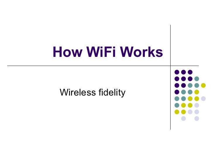 How WiFi Works Wireless fidelity