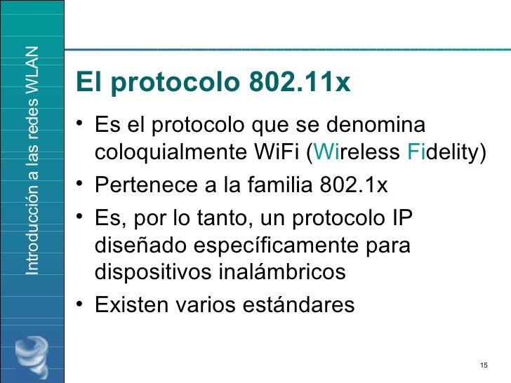 El protocolo 802.11x <ul><li>Es el protocolo que se denomina coloquialmente WiFi ( Wi reless  Fi delity) </li></ul><ul><li...