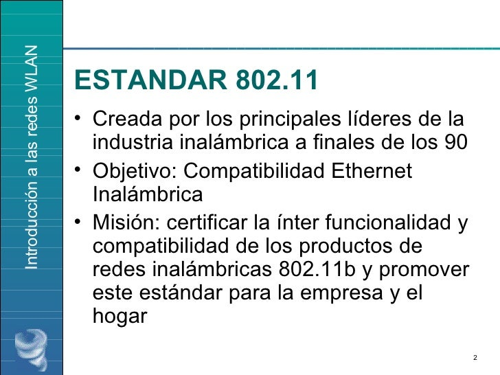 ESTANDAR 802.11 <ul><li>Creada por los principales líderes de la industria inalámbrica a finales de los 90 </li></ul><ul><...