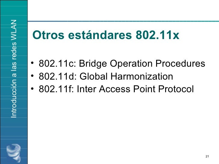 Otros estándares 802.11x <ul><li>802.11c: Bridge Operation Procedures </li></ul><ul><li>802.11d: Global Harmonization </li...