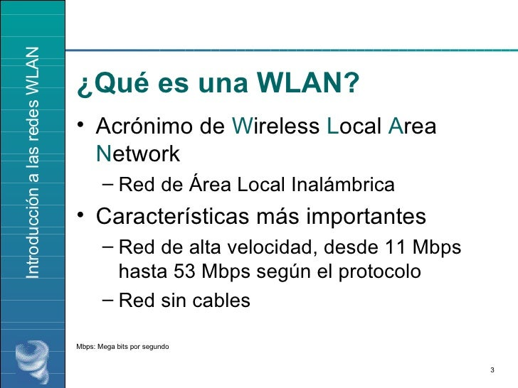 ¿Qué es una WLAN? <ul><li>Acrónimo de   W ireless  L ocal  A rea  N etwork </li></ul><ul><ul><li>Red de Área Local Inalámb...