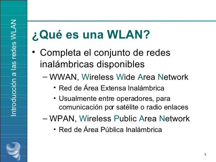 ¿Qué es una WLAN? <ul><li>Completa el conjunto de redes inalámbricas disponibles </li></ul><ul><ul><li>WWAN,  W ireless  W...