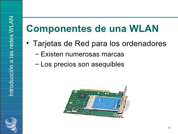 Componentes de una WLAN <ul><li>Tarjetas de Red para los ordenadores </li></ul><ul><ul><li>Existen numerosas marcas </li><...