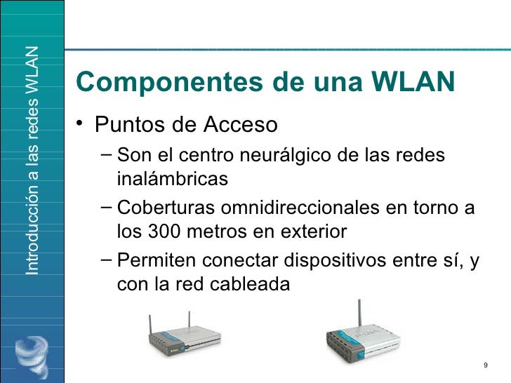 Componentes de una WLAN <ul><li>Puntos de Acceso </li></ul><ul><ul><li>Son el centro neurálgico de las redes inalámbricas ...