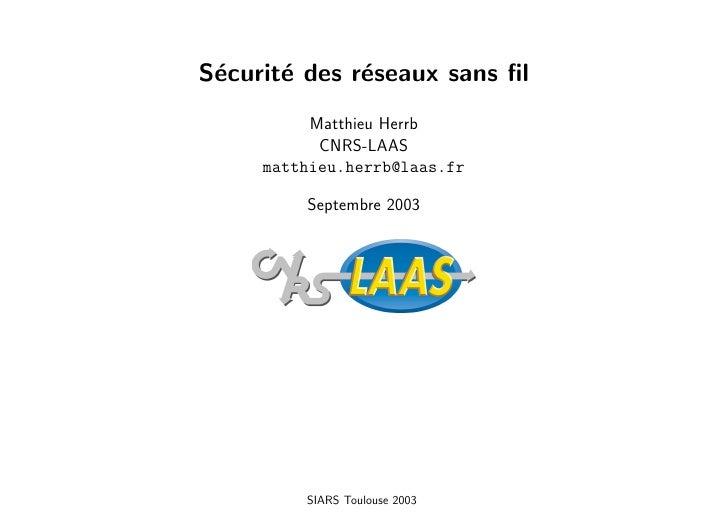 S´curit´ des r´seaux sans fil e     e      e          Matthieu Herrb           CNRS-LAAS     matthieu.herrb@laas.fr        ...