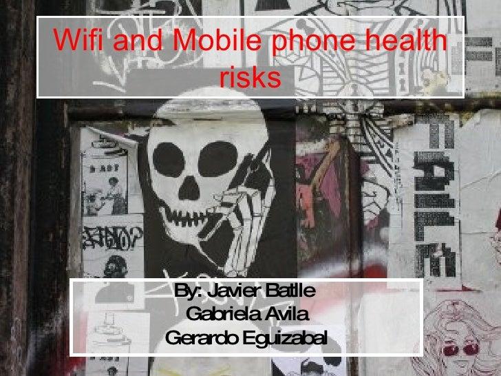 Wifi and Mobile phone health risks By: Javier Batlle  Gabriela Avila Gerardo Eguizabal