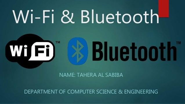 Wi-Fi & Bluetooth NAME: TAHERA AL SABIBA DEPARTMENT OF COMPUTER SCIENCE & ENGINEERING