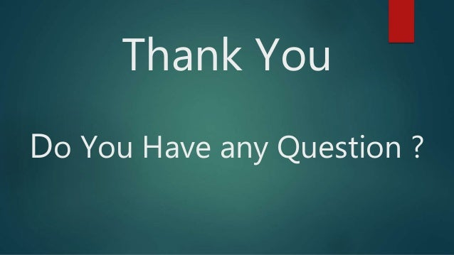 Thank You Do You Have any Question ?