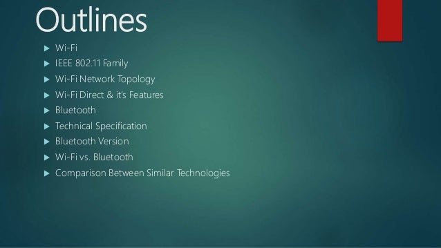 Outlines  Wi-Fi  IEEE 802.11 Family  Wi-Fi Network Topology  Wi-Fi Direct & it's Features  Bluetooth  Technical Spec...