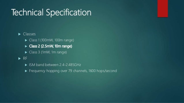 Technical Specification  Classes  Class 1 (100mW, 100m range)  Class 2 (2.5mW, 10m range)  Class 3 (1mW, 1m range)  R...