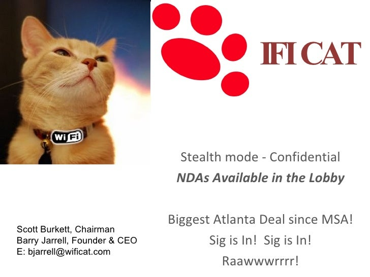 IFI CAT Stealth mode - Confidential NDAs Available in the Lobby Biggest Atlanta Deal since MSA! Sig is In!  Sig is In! Raa...