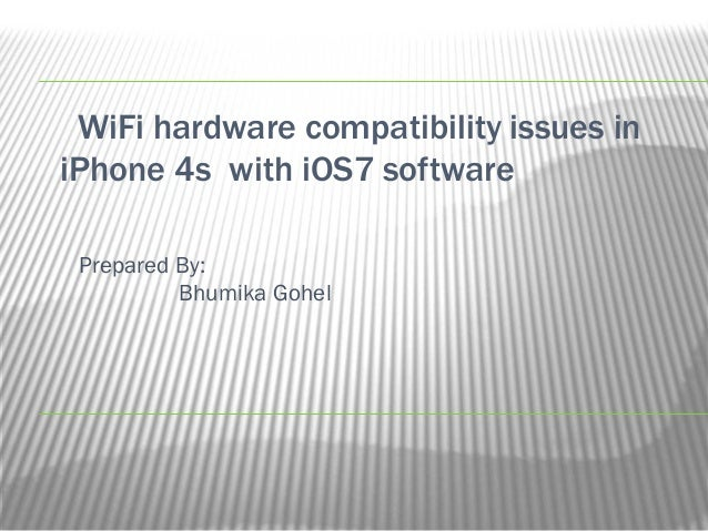 WiFi hardware compatibility issues in iPhone 4s with iOS7 software Prepared By: Bhumika Gohel