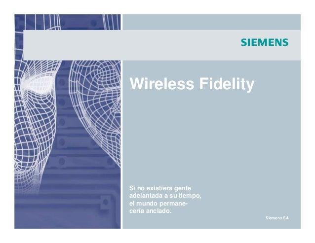 s Siemens SA Wireless Fidelity Si no existiera gente adelantada a su tiempo, el mundo permane- cería anclado.
