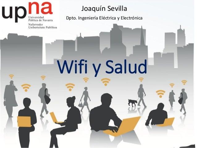Wifi y Salud Joaquín Sevilla Dpto. Ingeniería Eléctrica y Electrónica
