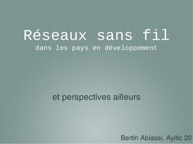 Réseaux sans fil dans les pays en développement et perspectives ailleurs Bertin Abiassi, Ayitic 201