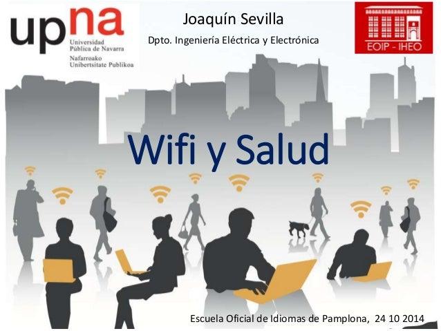 Joaquín Sevilla  Dpto. Ingeniería Eléctrica y Electrónica  Wifi y Salud  Escuela Oficial de Idiomas de Pamplona, 24 10 201...