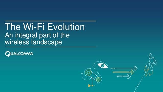The Wi-Fi EvolutionAn integral part of thewireless landscape
