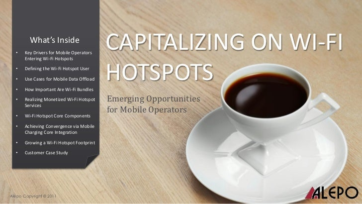 •         What's Inside      Key Drivers for Mobile Operators      Entering Wi-Fi Hotspots                                ...