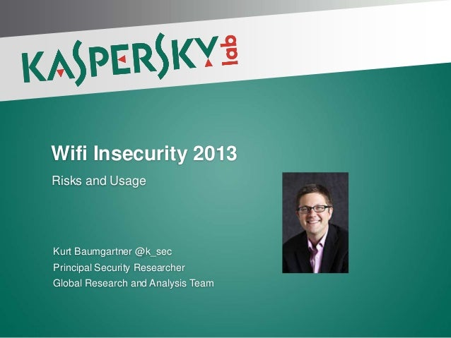 Wifi Insecurity 2013 Risks and Usage  Kurt Baumgartner @k_sec Principal Security Researcher Global Research and Analysis T...