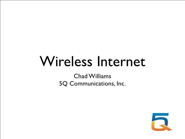 Wireless Internet        Chad Williams    5Q Communications, Inc.