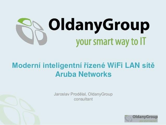 Jaroslav Prodělal, OldanyGroupconsultantModerní inteligentní řízené WiFi LAN sítěAruba Networks