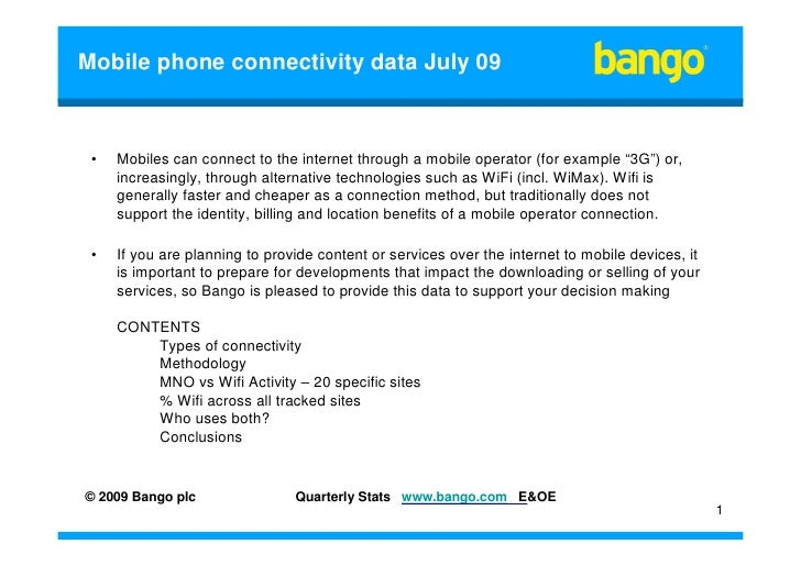 Mobile phone connectivity data July 09     •   Mobiles can connect to the internet through a mobile operator (for example ...