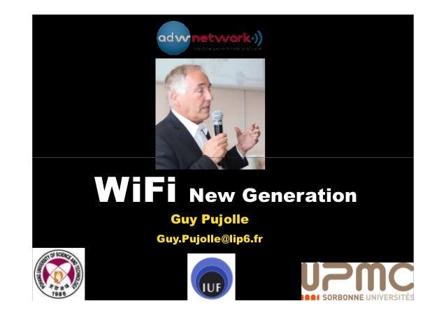 WiFi    New Generation     Guy Pujolle   Guy.Pujolle@lip6.fr