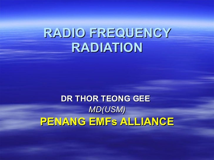 RADIO FREQUENCY RADIATION DR THOR TEONG GEE   MD(USM) PENANG EMFs ALLIANCE