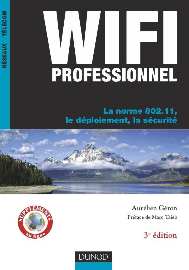 IIILL–OIOEL–L–ENiirfssiLfar réseauxtélécomM WiFiProfessionnel La norme 802.11, le déploiement, la sécurité Aurélien Géron ...