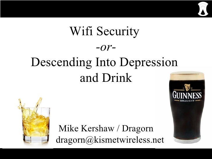 Wifi Security  -or- Descending Into Depression  and Drink Mike Kershaw / Dragorn [email_address]