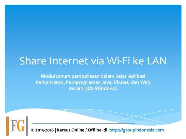 Share Internet via Wi-Fi ke LAN Modul umum pembahasan dalam kelas Aplikasi Perkantoran, Pemprograman Java, Vb.net, dan Web...
