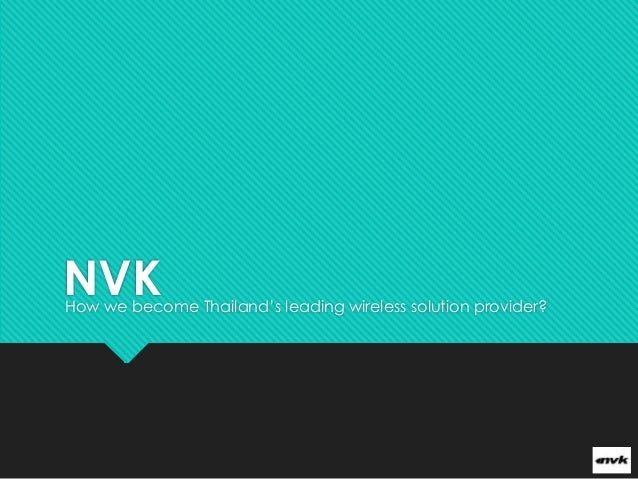NVK  How we become Thailand's leading wireless solution provider?