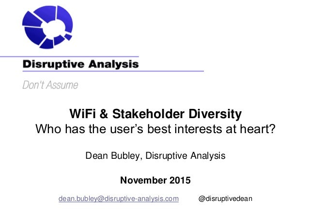 WiFi & Stakeholder Diversity Who has the user's best interests at heart? Dean Bubley, Disruptive Analysis November 2015 de...
