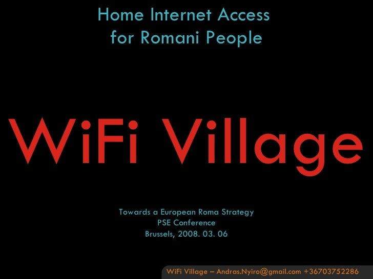 Home Internet Access  for Romani People Towards a European Roma Strategy PSE Conference Brussels,  200 8 .  03. 06 WiFi Vi...