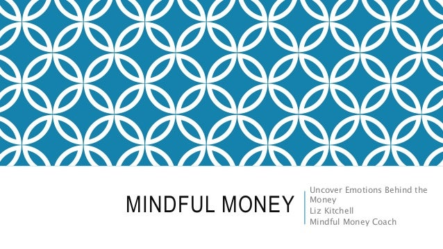MINDFUL MONEY Uncover Emotions Behind the Money Liz Kitchell Mindful Money Coach